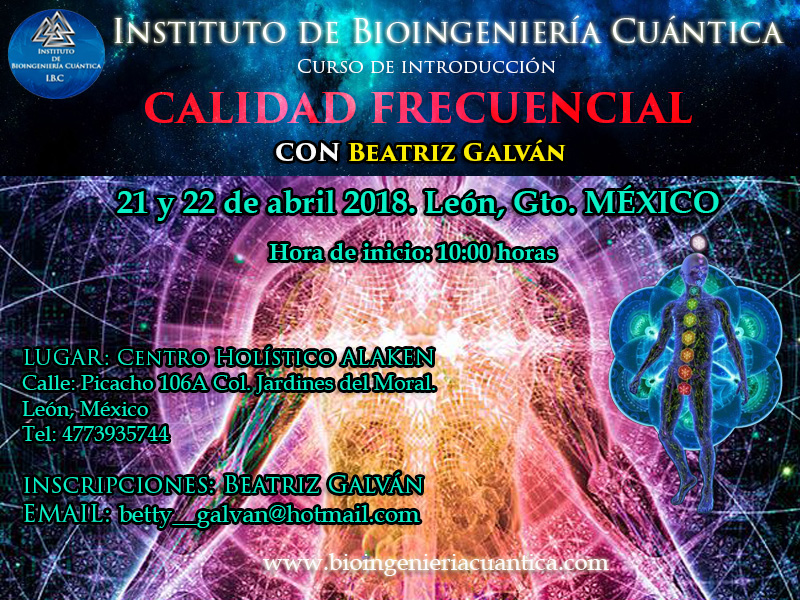 Curso de Introducción a la Bioingeniería Cuántica con Beatriz Galván 21 y 22 abril 2018. MÉXICO @ Centro Holístico Alaken