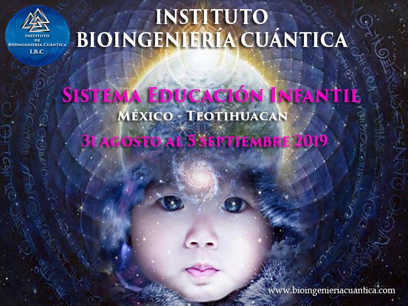 Especialidad Sistema Educación Infantil de Bioingeniería Cuántica con Sandra Fernández y Equipo IBC. Del 31 de agosto al 5 de septiembre 2019 en Teotihuacan, MÉXICO @ Hotel Telpochcalli
