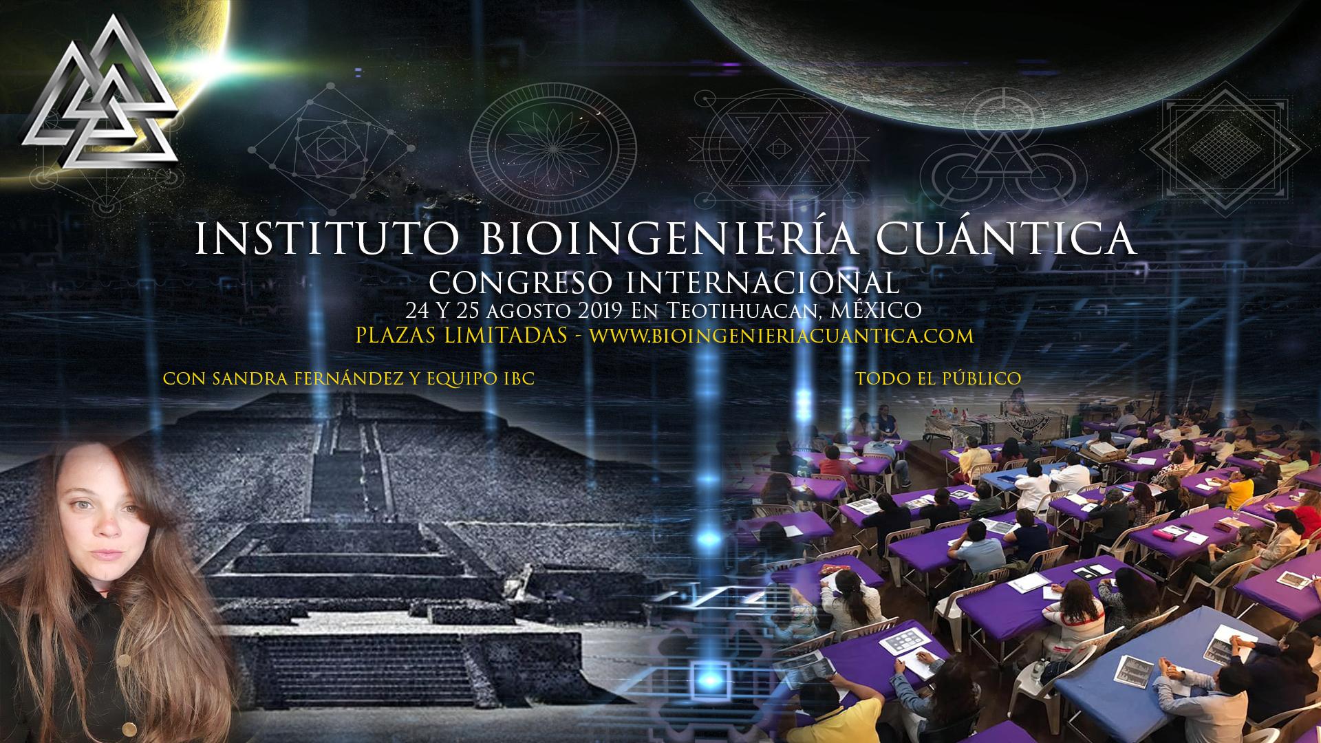 Congreso Internacional Bioingeniería Cuántica con Sandra Fernández 24 y 25 de agosto 2019 en Teotihuacan MÉXICO